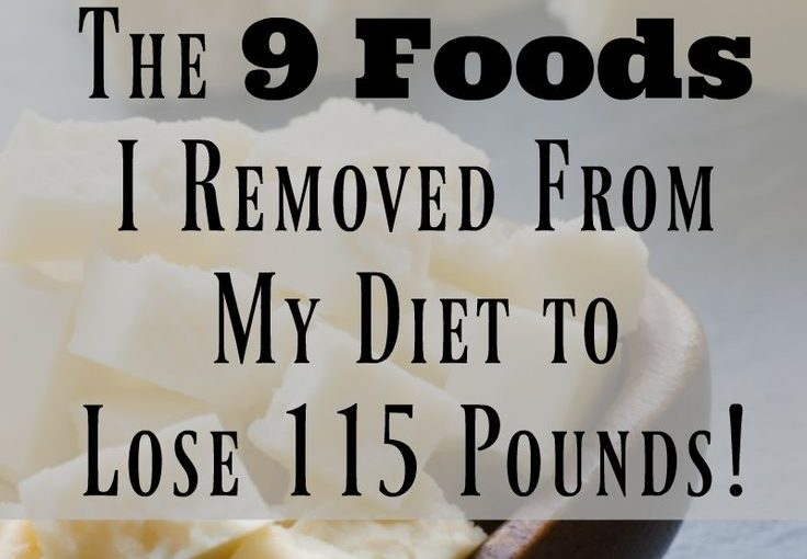 The 9 Foods I removed my diet to lose 115 pounds. weight loss success and …