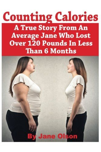 COUNTING CALORIES: A TRUE STORY FROM A GENERAL JANE WHO LOSED ABOUT 120 POUNDS IN …
