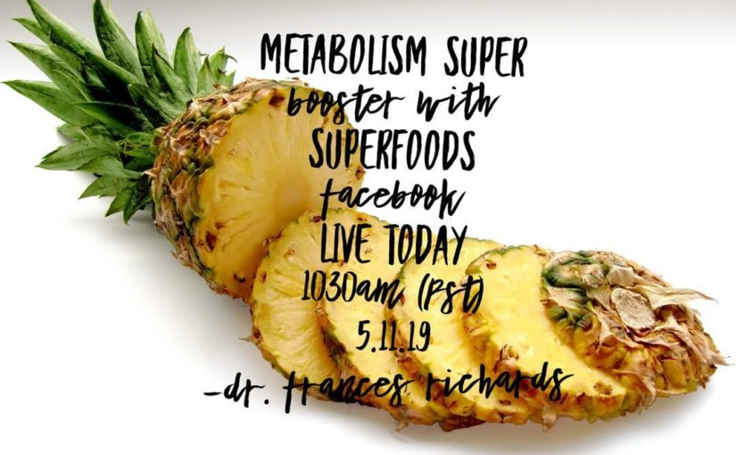 Facebook Live today 5.11.19 @ 1030 (PST) Boost your metabolism with Superfoods …